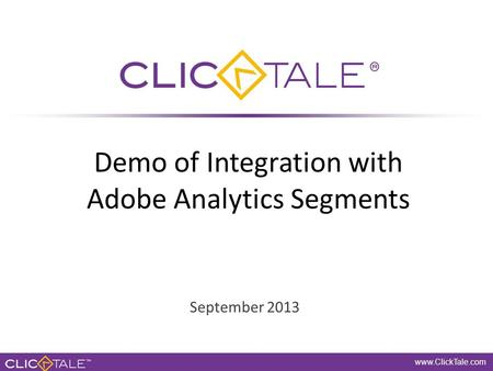 Www.ClickTale.com Private and Confidential www.ClickTale.com Private and Confidential www.ClickTale.com Demo of Integration with Adobe Analytics Segments.
