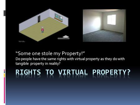 """Some one stole my Property!"" Do people have the same rights with virtual property as they do with tangible property in reality?"