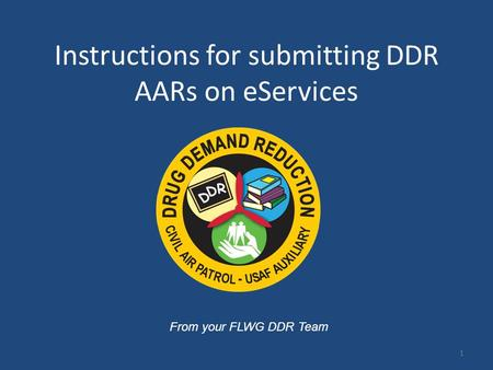 Instructions for submitting DDR AARs on eServices From your FLWG DDR Team 1.