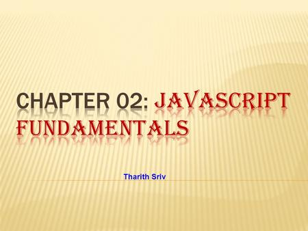 Tharith Sriv.  JavaScript is a simple programming language that can be written directly into HTML documents to allow for increased interactivity with.