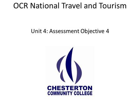 OCR National Travel and Tourism Unit 4: Assessment Objective 4.