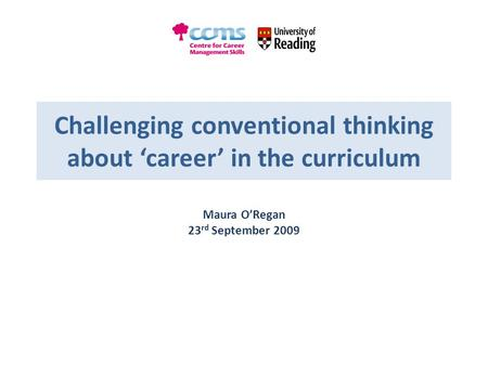 Challenging conventional thinking about 'career' in the curriculum Maura O'Regan 23 rd September 2009.