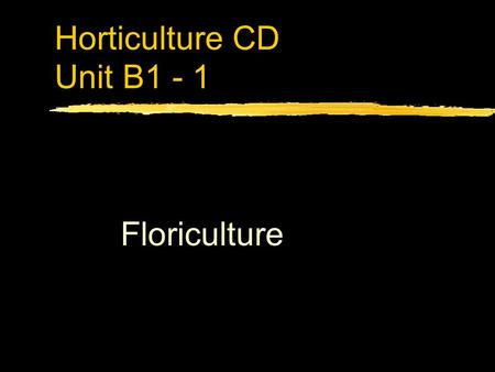 Horticulture CD Unit B1 - 1 Floriculture. Problem Area 1 Greenhouse Crop Production.