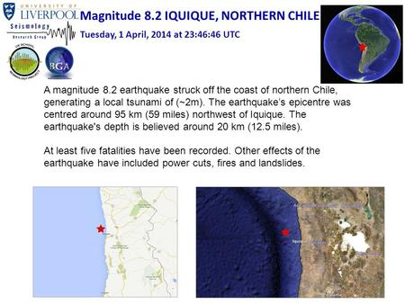 Magnitude 8.2 IQUIQUE, NORTHERN CHILE Tuesday, 1 April, 2014 at 23:46:46 UTC Pakistan A magnitude 8.2 earthquake struck off the coast of northern Chile,