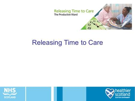 Releasing Time to Care. Why Releasing Time to Care? Fits with use of quality improvement methodology used for CQIs Uses 'lean' to improve processes and.