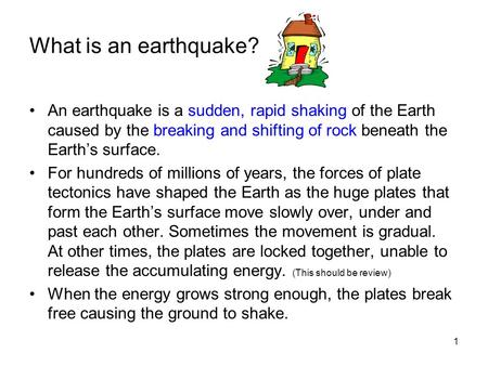 1 What is an earthquake? An earthquake is a sudden, rapid shaking of the Earth caused by the breaking and shifting of rock beneath the Earth's surface.