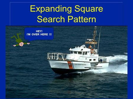Expanding Square Search Pattern HEY! I'M OVER HERE !!!