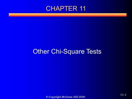 © Copyright McGraw-Hill 2000 11-1 CHAPTER 11 Other Chi-Square Tests.