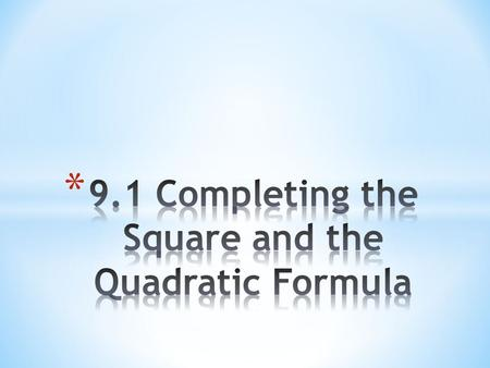 1. 2. * Often times we are not able to a quadratic equation in order to solve it. When this is the case, we have two other methods: completing the square.
