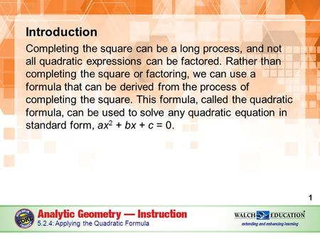 Introduction Completing the square can be a long process, and not all quadratic expressions can be factored. Rather than completing the square or factoring,