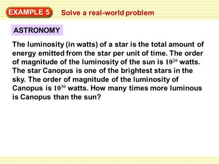 ASTRONOMY EXAMPLE 5 Solve a real-world problem The luminosity (in watts) of a star is the total amount of energy emitted from the star per unit of time.