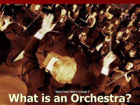 What is an Orchestra? Open Court: Unit 4_Lesson 2.