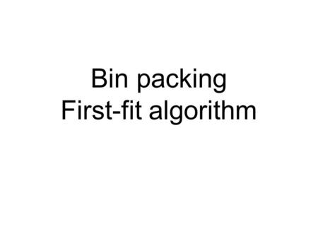 Bin packing First-fit algorithm. 1 2 3 6 2 3 5 3 A B C D E F 4 Each block will be fitted into the first bin that has room for it. Bin packing First-fit.