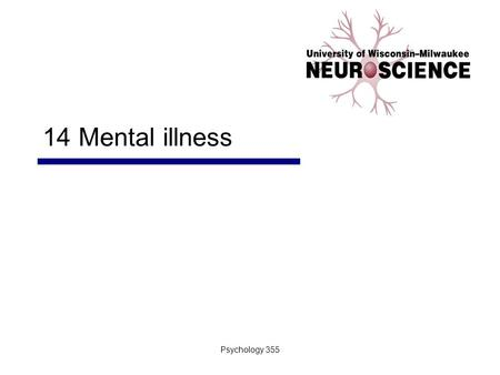 Psychology 355 14 Mental illness. Psychology 3552 General Overview Mental illness and the brain Anxiety Disorders Affective Disorders Schizophrenia.