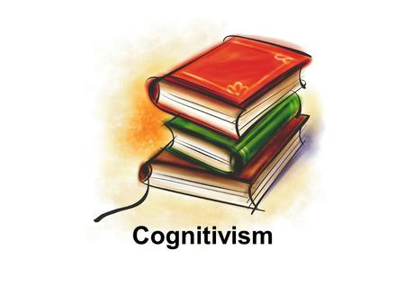 Cognitivism. Cognitive Definition of Learning A semi-permanent change in mental processes How is this different from the behaviorist view? What are the.
