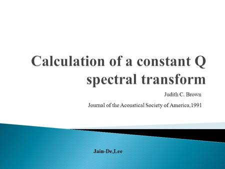 Judith C. Brown Journal of the Acoustical Society of America,1991 Jain-De,Lee.