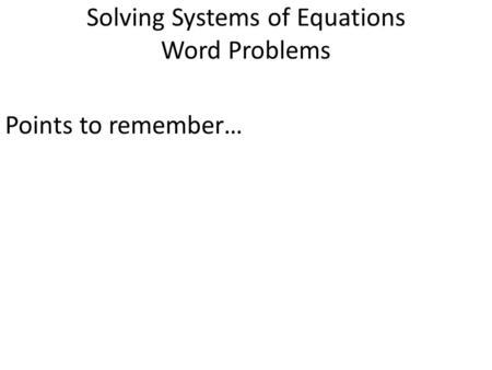 Solving Systems of Equations Word Problems Points to remember…