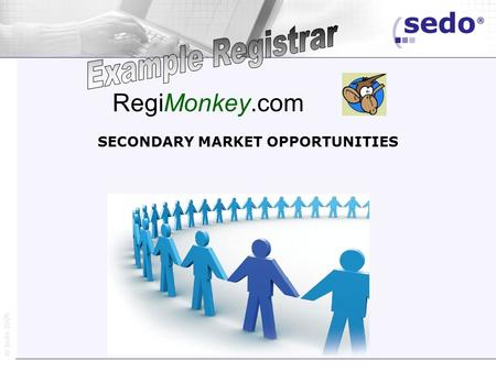 © Sedo 2005 SECONDARY MARKET OPPORTUNITIES RegiMonkey.com.