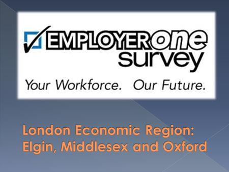  Annual survey of local employers  Online and confidential  Currently conducted in the Western and Northern Ontario Regions  Length of survey depends.