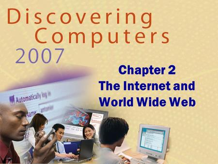 Chapter 2 The Internet and World Wide Web. Chapter 2 Objectives Discuss the history of the Internet Explain how to access and connect to the Internet.