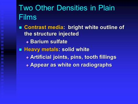 Two Other Densities in Plain Films Contrast media: bright white outline of the structure injected Contrast media: bright white outline of the structure.