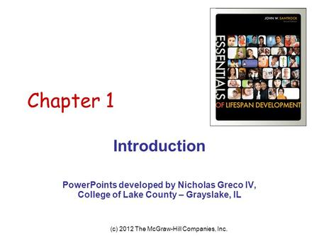 (c) 2012 The McGraw-Hill Companies, Inc. Chapter 1 Introduction PowerPoints developed by Nicholas Greco IV, College of Lake County – Grayslake, IL.