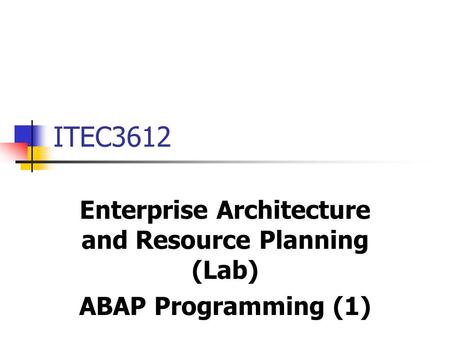 ITEC3612 Enterprise Architecture and Resource Planning (Lab) ABAP Programming (1)