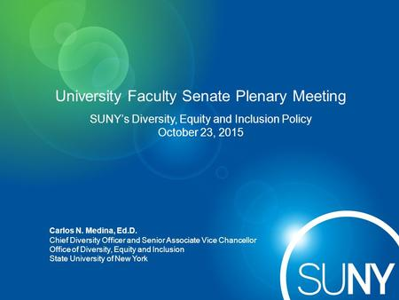 University Faculty Senate Plenary Meeting Carlos N. Medina, Ed.D. Chief Diversity Officer and Senior Associate Vice Chancellor Office of Diversity, Equity.