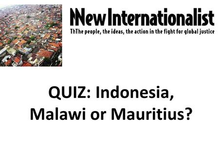 QUIZ: Indonesia, Malawi or Mauritius?. Which countries were these photos taken in?