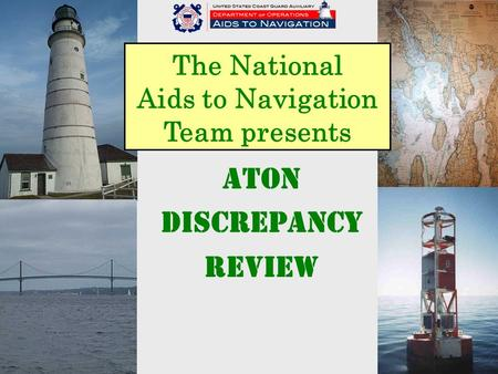 1 The National Aids to Navigation Team presents ATON DISCREPANCY REVIEW.