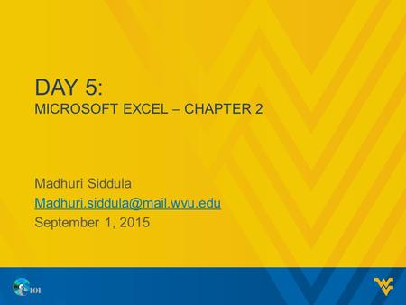 DAY 5: MICROSOFT EXCEL – CHAPTER 2 Madhuri Siddula September 1, 2015.
