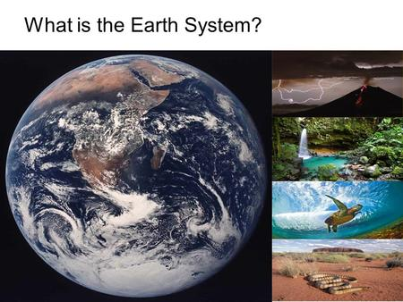 What is the Earth System?. A system can be defined as: a set of connected components or parts forming a complex whole For example: The human body is made.