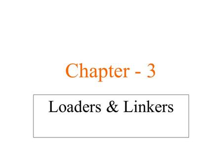 Chapter - 3 Loaders & Linkers. Overview of Chapter 3 Basic Loader Functions Design Issues of: An Absolute Loader Simple Bootstrap Loader Machine-Dependent.