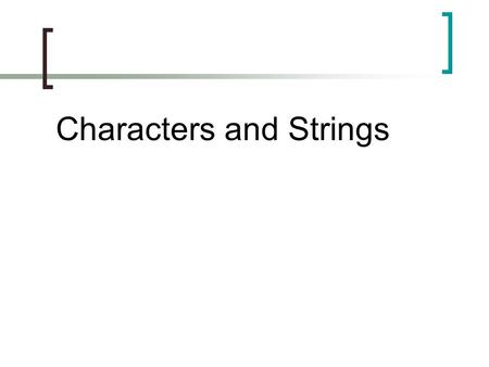 Characters and Strings. Characters  New primitive char  char letter; letter = 'a'; char letter2 = 'C';  Because computers can only represent numbers,