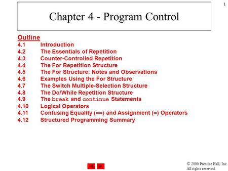  2000 Prentice Hall, Inc. All rights reserved. 1 Chapter 4 - Program Control Outline 4.1Introduction 4.2The Essentials of Repetition 4.3Counter-Controlled.