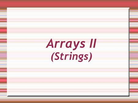 Arrays II (Strings). Data types in C Integer : int i; Double: double x; Float: float y; Character: char ch; char cha[10], chb[]={'h','e','l','l','o'};