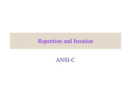 Repetition and Iteration ANSI-C. Repetition We need a control instruction to allows us to execute an statement or a set of statements as many times as.
