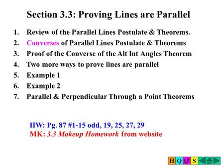 Section 3.3: Proving Lines are Parallel 1. Review of the Parallel Lines Postulate & Theorems. 2. Converses of Parallel Lines Postulate & Theorems 3. Proof.