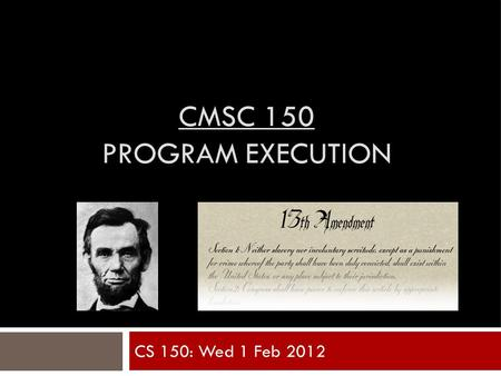 CMSC 150 PROGRAM EXECUTION CS 150: Wed 1 Feb 2012.