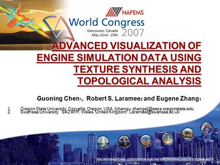 ADVANCED VISUALIZATION OF ENGINE SIMULATION DATA USING TEXTURE SYNTHESIS AND TOPOLOGICAL ANALYSIS Guoning Chen 1, Robert S. Laramee 2 and Eugene Zhang.