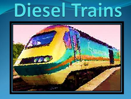 A DIESEL TRAIN WILL USE GAS AS A GENERATOR. THE MOTOR IN A DIESEL TRAIN IS PLACED ON THE BOTTOM OF THE TRAIN AND RECEIVES ELECTRICITY FROM THE GENERATOR.