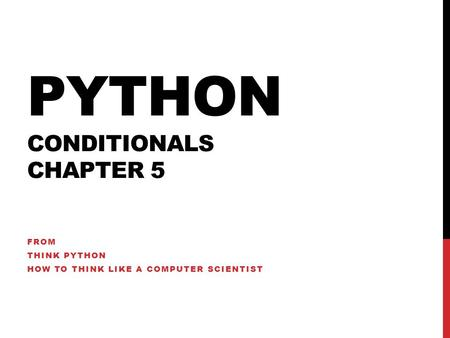 PYTHON CONDITIONALS CHAPTER 5 FROM THINK PYTHON HOW TO THINK LIKE A COMPUTER SCIENTIST.