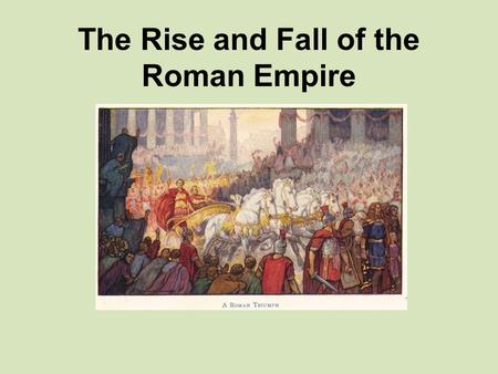 an overview of the rise and fall of roman empire in history The history of the decline and fall of the roman empire vol i the history of the decline and fall of the roman empire (summary from wikipedia.