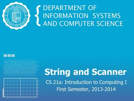String and Scanner CS 21a: Introduction to Computing I First Semester, 2013-2014.