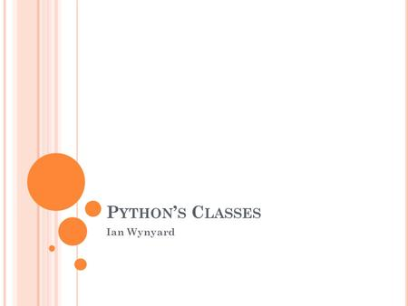 P YTHON ' S C LASSES Ian Wynyard. I NTRODUCTION TO C LASSES A class is the scope in which code is executed A class contains objects and functions that.