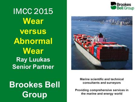 Marine scientific and technical consultants and surveyors Providing comprehensive services in the marine and energy world Brookes Bell Group IMCC 2015.