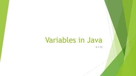 Variables in Java x = 3;. What is a variable?  A variable is a placeholder in memory used by programmers to store information for a certain amount of.
