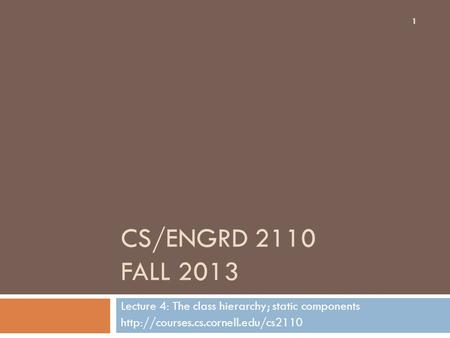 CS/ENGRD 2110 FALL 2013 Lecture 4: The class hierarchy; static components  1.