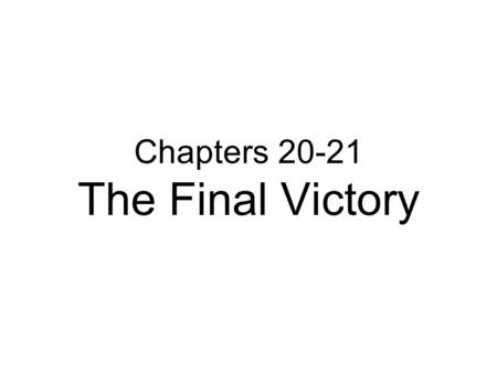 Chapters 20-21 The Final Victory. Outline of the Finale 1) The 1000 Years of Peace 2) Judgment of Satan 3) Judgment of the Dead 4) Newness – Heaven and.