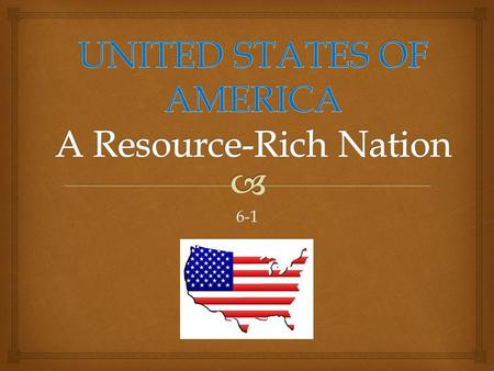 6-1.   A. The United States is a wealthy nation with the world's highest gross national product (GNP)  B. Gross National Product (GNP) – total value.